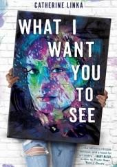 Okładka książki What I Want You to See