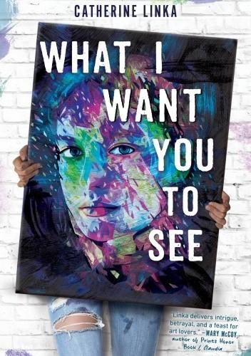 Okładka książki What I Want You to See Catherine Linka
