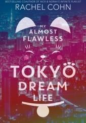 Okładka książki My Almost Flawless Tokyo Dream Life Rachel Cohn