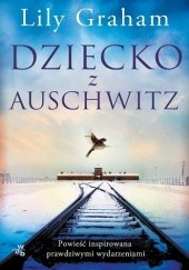 Okładka książki Dziecko z Auschwitz Lily Graham