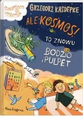 Okładka książki Ale kosmos! To znowu Bodzio i Pulpet Grzegorz Kasdepke,Daniel de Latour