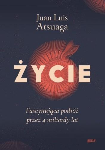 Okładka książki Życie. Fascynująca podróż przez 4 miliardy lat Juan Luis Arsuaga