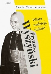 Okładka książki Prymas Wyszyński. Wiara, nadzieja, miłość Ewa K. Czaczkowska