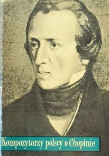 Okładka książki Kompozytorzy polscy o Chopinie Mieczysław Tomaszewski