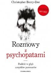 Okładka książki Rozmowy z psychopatami. Podróż w głąb umysłów potworów Christopher Berry-Dee