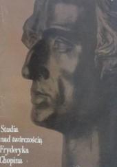Okładka książki Studia nad twórczością Fryderyka Chopina