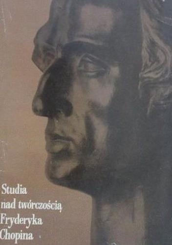 Okładka książki Studia nad twórczością Fryderyka Chopina Zofia Lissa