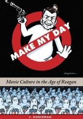 Okładka książki Make My Day: Movie Culture in the Age of Reagan J. Hoberman