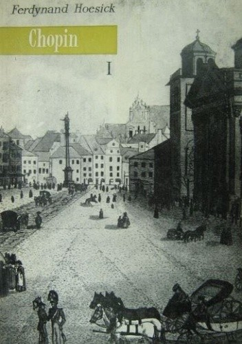 Okładka książki Chopin: życie i twórczość. Tom 1, Warszawa: 1810-1831 Ferdynand Hoesick