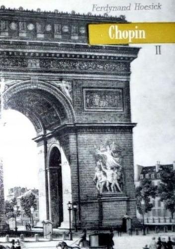 Okładka książki Chopin: życie i twórczość. Tom 2, Pierwsze lata w Paryżu, George Sand: 1831-1844 Ferdynand Hoesick