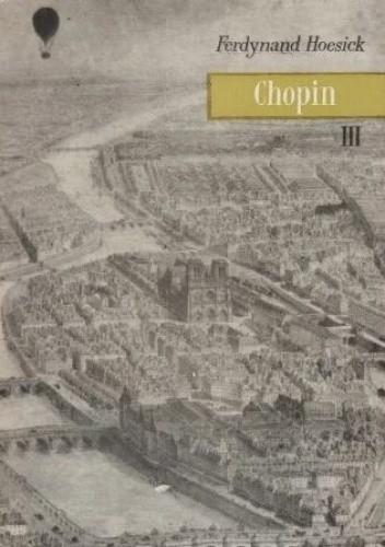 """Okładka książki Chopin: życie i twórczość. Tom 3, Rozdźwięki, """"Nella miseria"""": 1845-1849 Ferdynand Hoesick"""