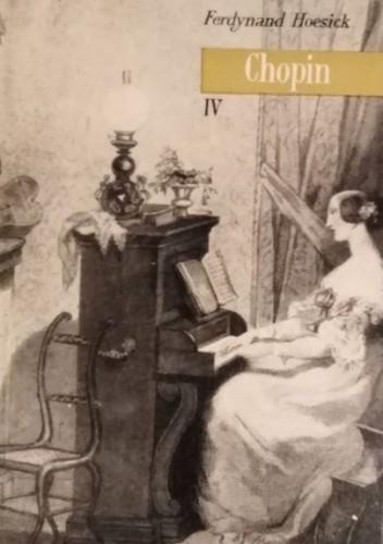 """Okładka książki Chopin: życie i twórczość. Tom 4, """"Kopernik fortepianu"""" Ferdynand Hoesick"""