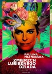 Okładka książki Zmierzch lubieżnego dziada, Felietony po #MeToo Paulina Młynarska