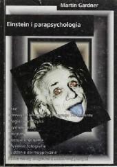 Okładka książki Einstein i parapsychologia. Ekscentryczne teorie, oszustwa i maniactwa naukowe