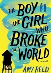 Okładka książki The Boy and Girl Who Broke the World Amy Reed