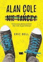 Okładka książki Alan Cole nie tańczy Eric Bell
