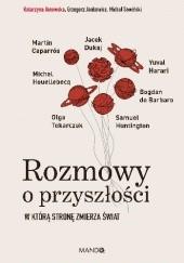 Okładka książki Rozmowy o przyszłości. W którą stronę zmierza świat? Katarzyna Janowska,Grzegorz Jankowicz,Michał Sowiński