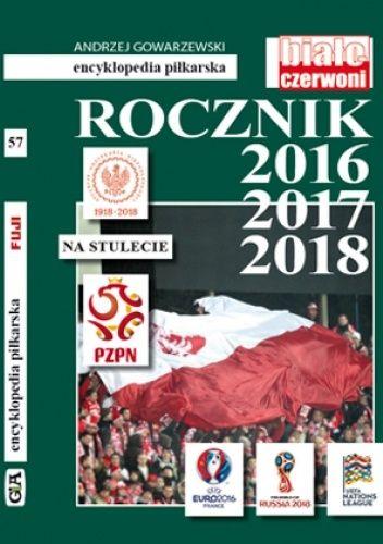 Okładka książki Encyklopedia piłkarska FUJI. Rocznik 2016 2017 2018 (tom 57) Andrzej Gowarzewski