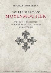 Okładka książki Dzieje Opatów Moyenmoutier. Święci i relikwie w narracji o historii klasztoru