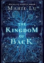 Okładka książki The Kingdom of Back Marie Lu