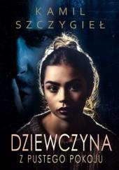 Okładka książki Dziewczyna z pustego pokoju Kamil Szczygieł