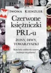 Okładka książki Czerwone księżniczki PRL-u. Żony, diwy, towarzyszki Iwona Kienzler