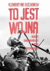 Okładka książki To jest wojna Klementyna Suchanow