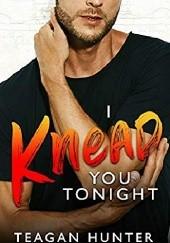 Okładka książki I Knead You Tonight Teagan Hunter