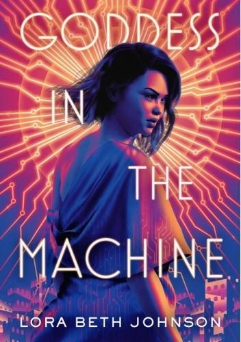Okładka książki Goddess in the Machine Lora Beth Johnson