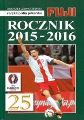 Okładka książki Encyklopedia Piłkarska Fuji Rocznik 2015 - 2016 (tom 49)