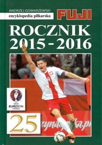 Okładka książki Encyklopedia Piłkarska Fuji Rocznik 2015 - 2016 (tom 49) Andrzej Gowarzewski