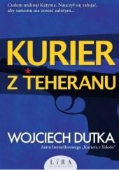 Okładka książki Kurier z Teheranu Wojciech Dutka