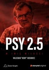 """Okładka książki Psy 2.5. W imię miłości Waldemar """"Nowy"""" Morawiec"""