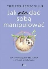 Okładka książki Jak nie dać sobą manipulować Christel Petitcollin