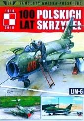 Okładka książki 100 Lat Polskich Skrzydeł - Lim-6 Jerzy Gruszczyński,Michał Fiszer