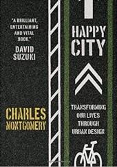 Okładka książki Happy City: Transforming Our Lives Through Urban Design Charles Montgomery