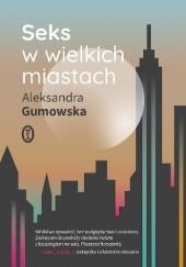 Okładka książki Seks w wielkich miastach Aleksandra Gumowska