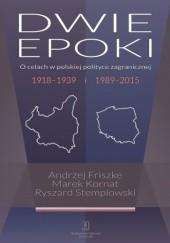 Okładka książki Dwie epoki. O celach w polskiej polityce zagranicznej 1918–1939 i 1989–2015 Andrzej Friszke,Ryszard Stemplowski,Marek Kornat