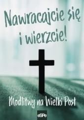 Okładka książki Nawracajcie się i wierzcie! Modlitwy na Wielki Post