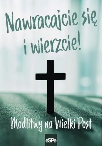Okładka książki Nawracajcie się i wierzcie! Modlitwy na Wielki Post Michał Wilk