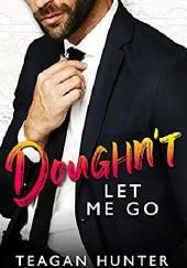 Okładka książki Doughnt Let Me Go Teagan Hunter