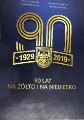 Okładka książki 90 lat na żółto i niebiesko Jarosław Woliński,Ziemowit Bujko,Radosław Basista