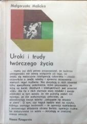 Okładka książki Uroki i trudy twórczego życia Małgorzata Malicka
