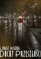 Okładka książki Duchy Przeszłości Łukasz Migura