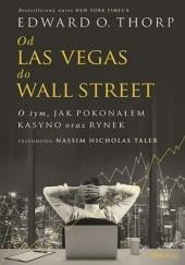 Okładka książki Od Las Vegas do Wall Street. O tym, jak pokonałem kasyno oraz rynek Edward O. Thorp