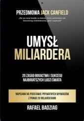 Okładka książki Umysł Miliardera. 20 zasad bogactwa i sukcesu najbogatszych ludzi świata Rafael Badziag