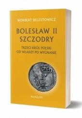 Okładka książki Bolesław II Szczodry - trzeci król Polski. Od władzy po wygnanie Norbert Delestowicz