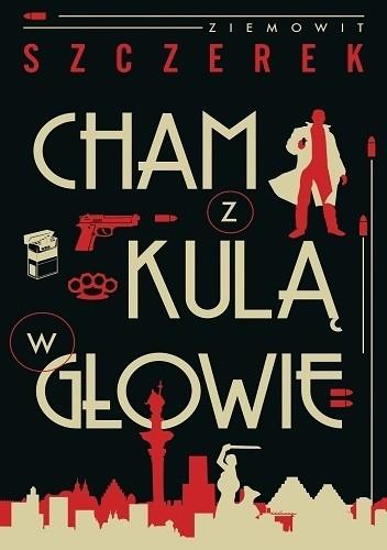 Okładka książki Cham z kulą w głowie Ziemowit Szczerek