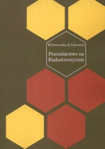 Okładka książki Pszczelarstwo na Białostocczyźnie Wanda Ostrowska,Romuald Żukowski