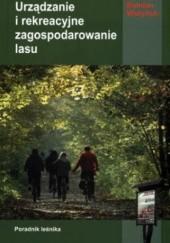 Okładka książki Urządzanie i rekreacyjne zagospodarowanie lasu